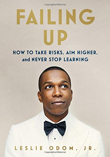 Failing Up How to Take Risks, Aim Higher, and Never Stop Learning [Odom Jr., Leslie] (Tapa Dura)