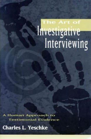 The Art of Investigative Interviewing: A Human Approach to Testimonial Evidence