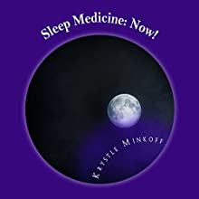 Sleep Medicine: Now! Audiobook by Krystle Minkoff Narrated by Dr. Bill Brooks