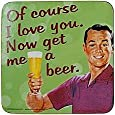 Cool Coaster with Caption Of Course I Love You Now Get Me a Beer