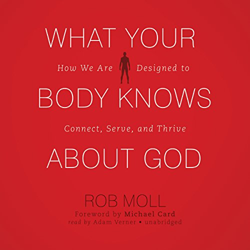 What Your Body Knows about God: How We Are Designed to Connect, Serve, and Thrive