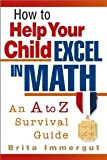 img - for How to Help Your Child Excel in Math [Paperback] [2001] 1 Ed. Brita Immergut book / textbook / text book