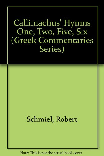 Callimachus' Hymns One, Two, Five, Six (Greek Commentaries Series)