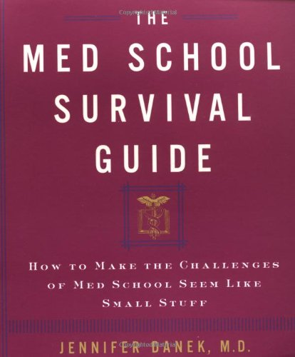 The Med School Survival Guide : How to Make the Challenges of Med School Seem Like Small Stuff