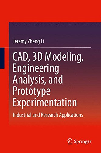 CAD, 3D Modeling, Engineering Analysis, and Prototype Experimentation: Industrial and Research Applications [Zheng Li, Jeremy] (Tapa Dura)