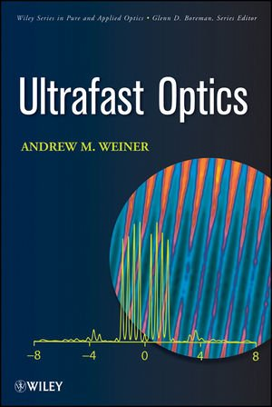 Ultrafast Optics (Wiley Series in Pure and Applied Optics)