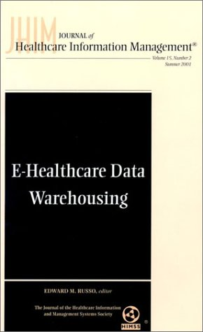 Journal of Healthcare Information Management, E-Healthcare Data Warehousing Journal of Healthcare Information Management, No. 2: Journal of Healthcare Information Management, No. 2