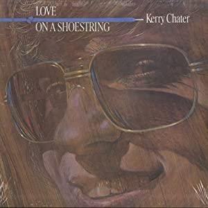 kerry chater love on a shoestring Best known as a nashville-based songwriter -- he's had songs covered by alabama, george strait, dolly parton, kenny rogers, and conway twitty & loretta lynn -- kerry chater had two '70s soft rock albums to his name before he settled into a role behind the scenes.