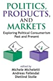 img - for Politics, Products, and Markets: Exploring Political Consumerism book / textbook / text book