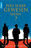 img - for Was w re gewesen, wenn? Wendepunkte der Weltgeschichte. book / textbook / text book
