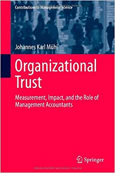 Organizational Trust: Measurement, Impact, And The Role Of Management Accountants (Contributions To Management Science)