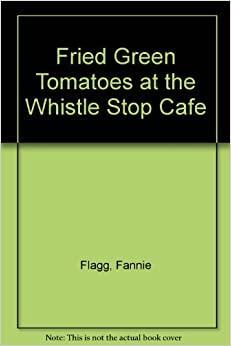 Fried Green Tomatoes at the Whistle Stop Café: Summary & Lesbianism