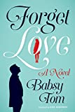 Forget Love: A Novel