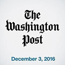 Top Stories Daily from The Washington Post, December 03, 2016 Magazine Audio Auteur(s) :  The Washington Post Narrateur(s) :  The Washington Post