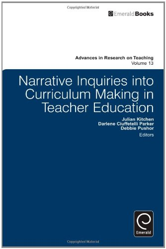 Narrative Inquiries into Curriculum Making in Teacher Education (Advances in Research on Teaching)
