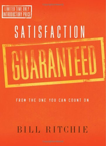 Satisfaction Guaranteed : From the One You Can Count on, BILL RITCHIE