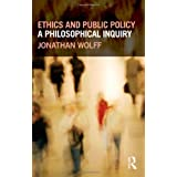 Ethics and Public Policy: A Philosophical Inquiryby Jonathan Wolff