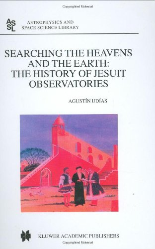 Searching The Heavens And The Earth: The History Of Jesuit Observatories (Astrophysics And Space Science Library)