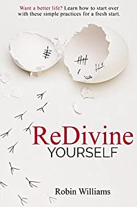 Redivine Yourself: Want A Better Life? Learn How To Start Over With These Simple Practices For A Fresh Start. by Robin Williams ebook deal
