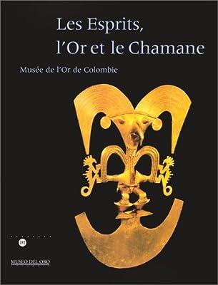 Les esprits, l'or et le chaman : musée de l'or en Colombie par Collectif