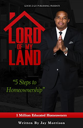 Jay Morrison - Lord of My Land: 5 Steps to Homeownership