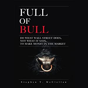 Full of Bull: Do What Wall Street Does, Not What it Says, To Make Money in the Market | [Stephen T. McClellan]