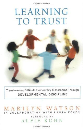 Learning to Trust: Transforming Difficult Elementary Classrooms...