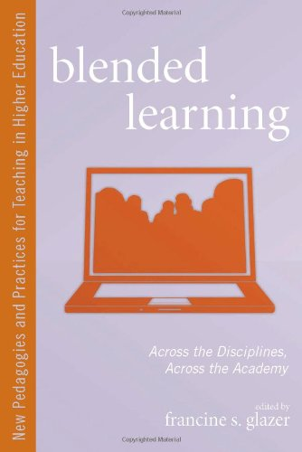 Blended Learning: Across the Disciplines, Across the Academy (New Pedagogies and Practices for Teaching in Higher Educat