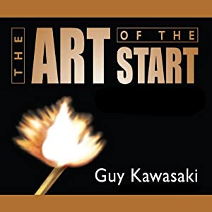 The Art of the Start: The Time-Tested, Battle-Hardened Guide for Anyone Starting Anything | [Guy Kawasaki]