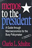 Memos to the President: A Guide through Macroeconomics for the Busy Policymaker (0815777779) by Schultze, Charles L.