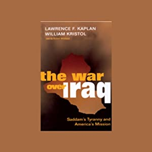The War Over Iraq: Saddam's Tyranny and America's Mission | [Lawrence F. Kaplan, William Kristol]