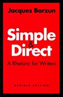 Simple and Direct : A Rhetoric for Writers