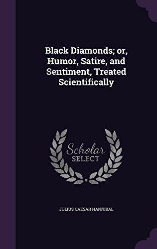 Black Diamonds; or, Humor, Satire, and Sentiment, Treated Scientifically