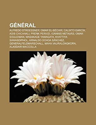 General: Alfredo Stroessner, Omar El-Bechir, Calixto Garcia, Adib Chichakli, Prenk Pervizi, Ioannis Metaxas, Omar Souleiman, Ma