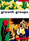 Growth Groups: a Training Course in How to Lead Small Groups: Student Manual