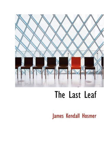 The Last Leaf: Observations, during Seventy-Five Years, of Men and Events in America and Europe (Large Print Edition)