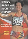 Women, Sport and Society in Modern China: Holding Up More Than Half the Sky (Sport in the Global Society)
