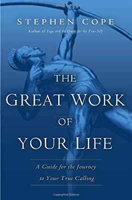 The Great Work Of Your Life A Guide For The Journey To Your True Calling by Bantam