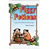 Piggy Potions: Natural Remedies for Guinea Pigsby Peter Gurney