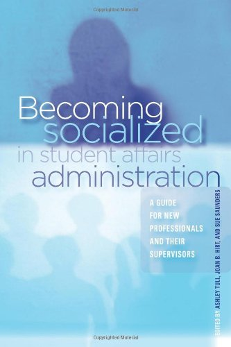 Becoming Socialized in Student Affairs Administration: A...