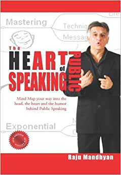 The HeART Of Public Speaking: Mind Map Your Way Into The Head, The Heart And The Humor Behind Public Speaking