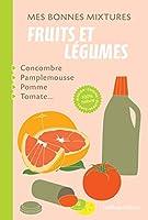 Mes bonnes mixtures : fruits et l�gumes