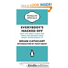 Everybody's Hacked Off (Penguin Specials): Why we don't have the press we deserve and what to do about it (Penguin Shorts/Specials)