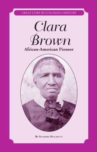 Clara Brown: African-American Pioneer (Great Lives in Colorado History) (Great Lives in Colorado History / Personajes Importantes De La Historia De Colorado)