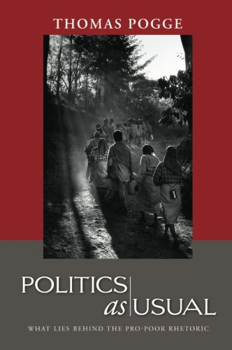 Politics as Usual: What Lies Behind the Pro-Poor Rhetoric, by Thomas W. Pogge