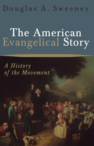 American Evangelical Story, The: A History of the Movement, Douglas Sweeney