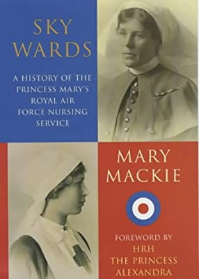 Sky Wards: A History of the Princess Mary's Royal Air Force Nursing Service