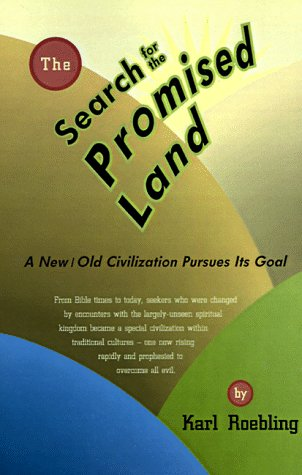 The Search for the Promised Land : The New/Old Civilization of Seekers for the Spiritual Land Pursues Its Goal (Millennium Series #1), KARL ROEBLING