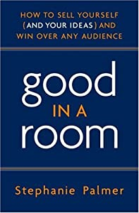 "Cover of ""Good in a Room: How to Sell You..."