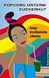 Popcorn unterm Zuckerhut: Junge brasilianische Literatur (WAT)